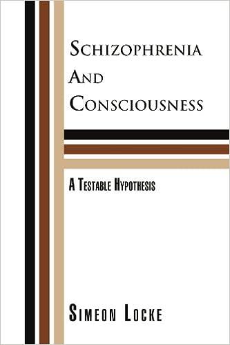 Schizophrenia And Consciousness:  A Testable Hypothesis: A Testable Hypothesis