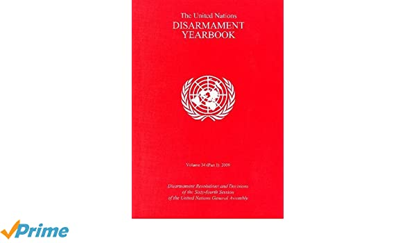 The United Nations Disarmament Yearbook 2009: Part I & Part II