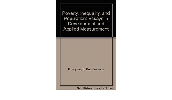 Poverty Inequality And Population Essays In Development And  Poverty Inequality And Population Essays In Development And Applied  Measurement D Jayaraj S Subramanian Amazoncom Books Help Me To Do My Assignment also Can Someone Do My Assignment For Me  English Essays For High School Students
