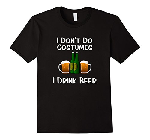Do Halloween Costumes (Mens I Don't Do Costumes for Halloween - I Drink Beer T-Shirt XL Black)