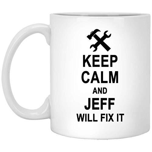 Keep Calm And Jeff Will Fix It Coffee Mug Inspirational - Amazing Birthday Gag Gifts for Jeff Men Women - Halloween Christmas Gift Ceramic Mug Tea Cup White 11 Oz