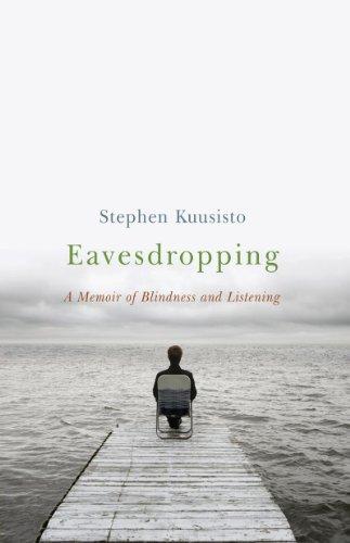 Eavesdropping – A Memoir of Blindness and Listening