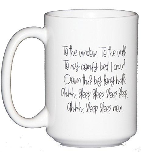 To the Window - To the Wall - To My Comfy Bed I Crawl - Down this Big Long Hall - Coffee Mug - Jon Lil Glasses