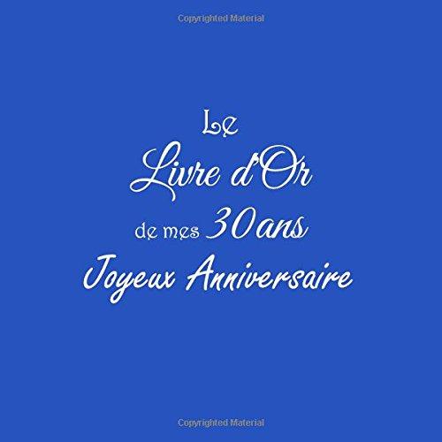 Download Le Livre d'Or de mes 30 ans Joyeux Anniversaire ...: Livre d'Or Anniversaire 30 ans 21 x 21 cm Accessoires decoration idee cadeau 30 ans Anniversaire ... famille Couverture Bleu (French Edition) PDF