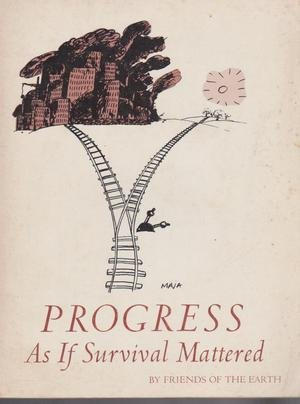 Progress as If Survival Mattered, Friends of the Earth, edited by Hugh Nash