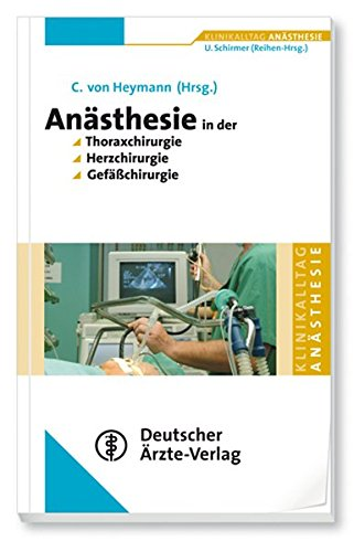 Anästhesie in der Thoraxchirugie, Herzchirurgie, Gefäßchirurgie (Klinikalltag Anästhesie)