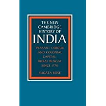 The New Cambridge History of India, Volume 3, Part 2~ Peasant Labour and Colonial Capital~ Rural Bengal since 1770 by Sugata Bose (1993-03-26)