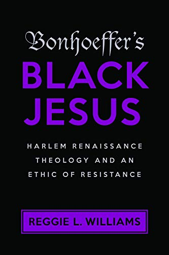 Search : Bonhoeffer's Black Jesus: Harlem Renaissance Theology and an Ethic of Resistance
