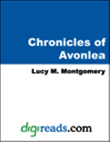 Chronicles of Avonlea [with Biographical Introduction]