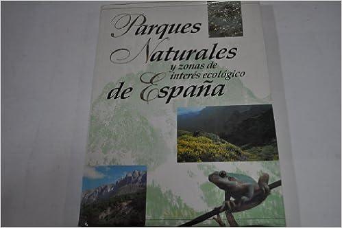 Parques Naturales Y Zonas De Interes Ecologico De España: Amazon.es: VV. AA.: Libros