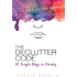 The Declutter Code: 10 Simple Steps to Clarity