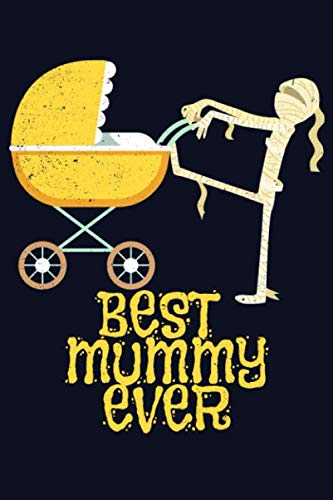 Best mummy ever: funny Egyptian mummy 6x9 lined journal -