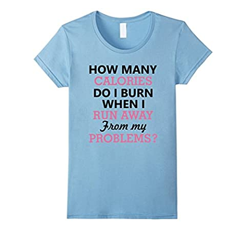 Womens How Many Calories Do I Burn When I Run Away From My Problems Large Baby Blue (How Many Calories Do)