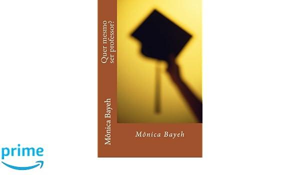 Quer mesmo ser professor? (Portuguese Edition): Mônica Raouf El Bayeh: 9781500676087: Amazon.com: Books