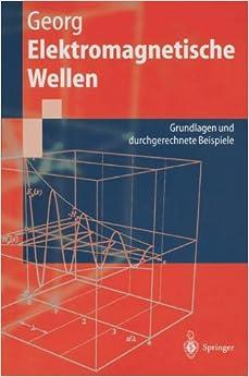 Elektromagnetische Wellen: Grundlagen Und Durchgerechnete Beispiele (Springer-Lehrbuch)