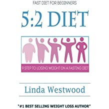 5:2 Diet: Fast Diet For Beginners - 9 Steps To Lose Weight On A Fasting Diet