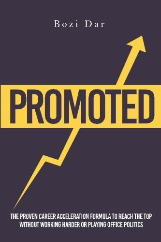 Download Promoted: The Proven Career Acceleration Formula To Reach The Top Without Working Harder Or Playing Office Politics pdf epub