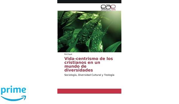 Vida-centrismo de los cristianos en un mundo de diversidades: Sociología, Diversidad Cultural y Teología (Spanish Edition): Pol Zayat: 9786202238816: ...