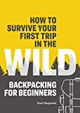 Search : How to Survive Your First Trip in the Wild: Backpacking for Beginners