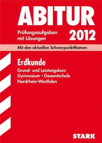 Abitur-Prüfungsaufgaben Gymnasium /Gesamtschule Nordrhein-Westfalen. Mit Lösungen; Erdkunde 2012, Mit den aktuellen Schwerpunktthemen, Jahrgänge 2008-2011