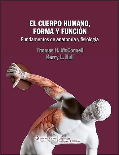 El cuerpo humano, forma y función: Fundamentos de anatomía y ...