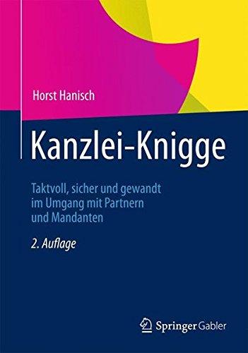 Kanzlei-Knigge: Taktvoll, sicher und gewandt im Umgang mit Partnern und Mandanten (German Edition) Taschenbuch – 30. August 2012 Horst Hanisch Springer Gabler 3834944262 Recht / Rechtsratgeber