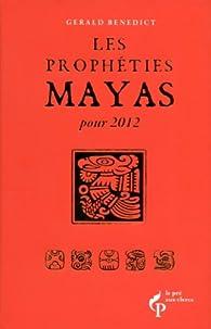 Les prophéties Maya pour 2012 par Gerald Benedict