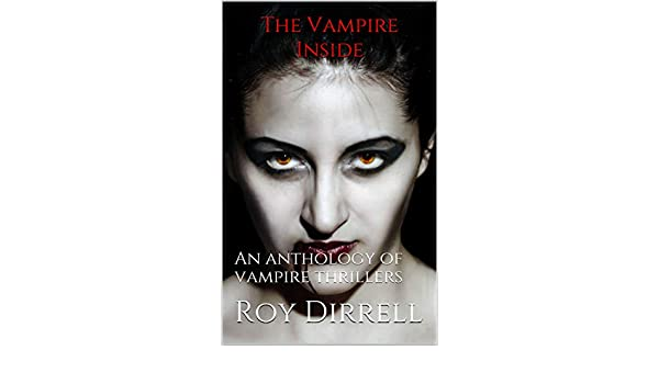 The Vampire Inside: An anthology of vampire thrillers - Kindle edition by Roy Dirrell. Mystery, Thriller & Suspense Kindle eBooks @ Amazon.com.