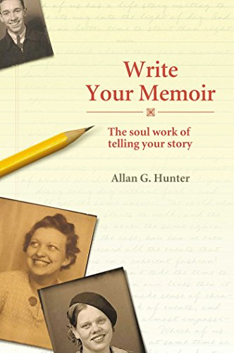 Write Your Memoir: The Soul Work of Telling Your Story