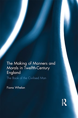 The Making of Manners and Morals in Twelfth-Century England: The Book of the Civilised Man