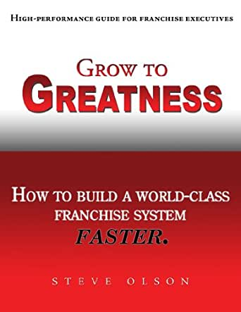 Amazon Grow To Greatness How To Build A World Class Franchise