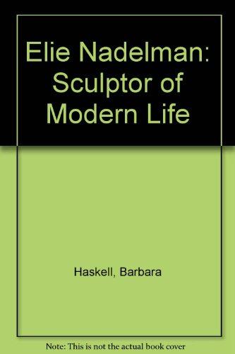 Elie Nadelman: Sculptor Of Modern Life