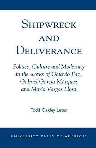[Shipwreck and Deliverance: Politics, Culture and Modernity in the works of Octavio Paz, Gabriel Garcia Marquez and Mario Vegas Llosa] [Author: Oakley Lutes, Todd] [January, ()