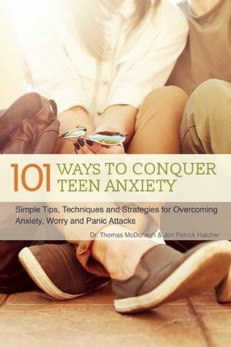 41p%2Bt24z7eL - 101 Ways to Conquer Teen Anxiety: Simple Tips, Techniques and Strategies for Overcoming Anxiety, Worry and Panic Attacks