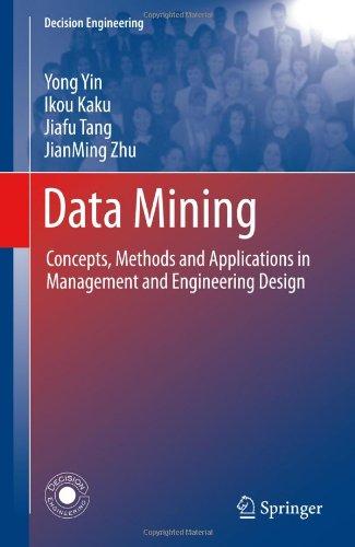 Data Mining: Concepts, Methods and Applications in Management and Engineering Design by Ikou Kaku , Jiafu Tang , JianMing Zhu , Yong Yin, Publisher : Springer