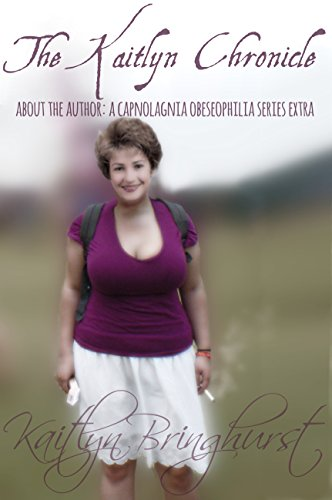 The Kaitlyn Chronicle; About the Author: a Capnolagnia Obeseophilia Extra