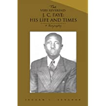 The Very Reverend J. C. Faye:His Life and Times: A Biography