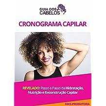 Cronograma Capilar: Revelado: Passo a Passo Da Hidratação, Nutrição e Reconstrução Capilar (Portuguese Edition)