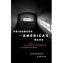 Prisoners of America's Wars: From the Early Republic to Guantanamo