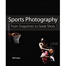 Sports Photography: From Snapshots to Great Shots