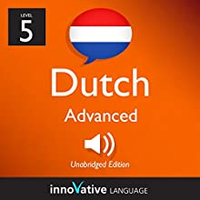 Learn Dutch - Level 5: Advanced Dutch, Volume 1: Lessons 1-25 Audiobook by Innovative Language Learning LLC Narrated by DutchPod101.com