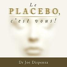 Le placebo, c'est vous ! | Livre audio Auteur(s) : Joe Dispenza Narrateur(s) : Tristan Harvey
