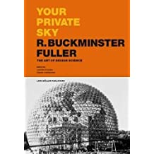 Your Private Sky: R. Buckminster Fuller: The Art of Design Science