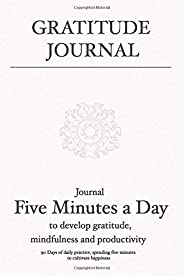 Gratitude Journal: Journal 5 minutes a day to develop gratitude, mindfulness and productivity: 90 Days of dail