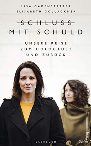 Schluss mit Schuld - Unsere Reise zum Holocaust und zurück Taschenbuch – 27. September 2018 Lisa Gadenstätter Elisabeth Gollackner Seifert Verlag 390292490X