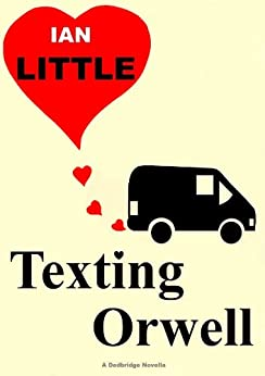 Texting Orwell by [Little, Ian]