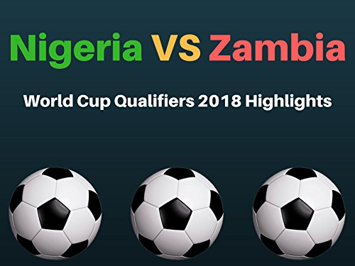 - Nigeria vs Zambia 1-0 : World Cup Qualifiers 2018 Highlights