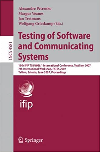 Testing of Software and Communicating Systems: 19th IFIP TC 6/WG 6.1 International Conference, TestCom 2007, 7th International Workshop, FATES 2007. (Lecture Notes in Computer Science)