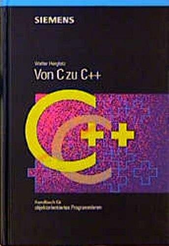 Von C zu C++: Handbuch für objektorientiertes Programmieren