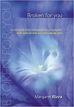 Broken for You: C.W.L.Version: A Setting for Holy Communion for Congregation with Optional Choir and Instrumental Parts